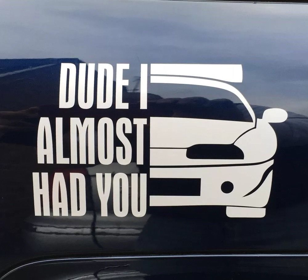 Paul Walker DUDE I ALMOST HAD YOU FAST Car Window Bumper Vinyl - Vinyl stickers for car windows