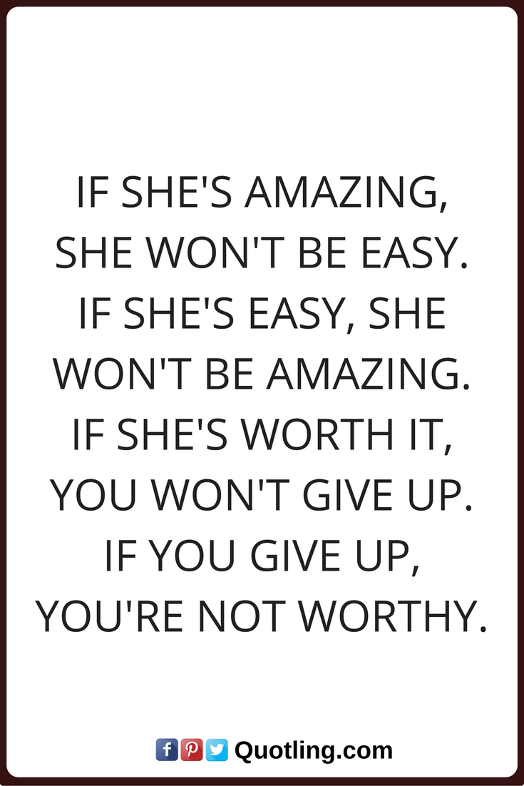 Woman Quotes If Shes Amazing She Wont Be Easy If Shes Easy She