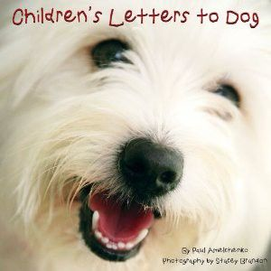 Children S Letters To Dog Is A Compilation Of Funny And Heart Warming Letters By Kids To The Dogs At The Humane Society Childrens Books Music Dogs Childrens