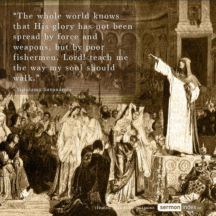 """""""The whole world knows that His glory has not been spread by force and weapons, but by poor fishermen. Lord! teach me the way my soul should walk."""" - Girolamo Savonarola #gospel #peace"""