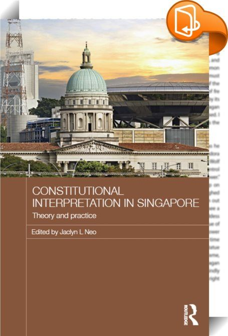 Constitutional Interpretation in Singapore    ::  <P>At the heart of constitutional interpretation is the struggle between, on the one hand, fidelity to founding meanings, and, on the other hand, creative interpretation to suit the context and needs of an evolving society. Thisbook considers the recent growth of constitutional cases in Singapore in the last ten years. It examines the underpinnings of Singapore's constitutional system, explores how Singapore courts have dealt with issu...