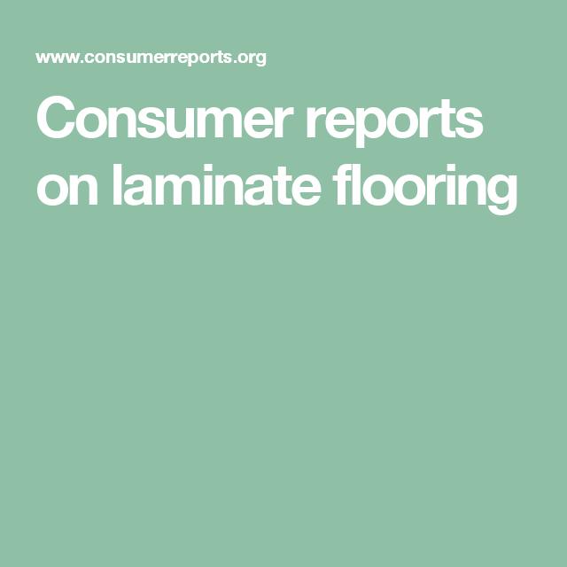 Consumer Reports On Laminate Flooring Flooring Pinterest