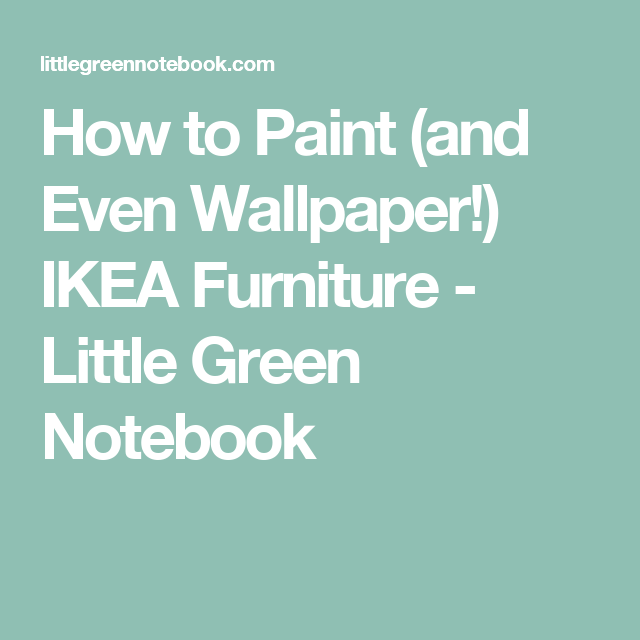 How To Paint And Even Wallpaper Ikea Furniture Paint