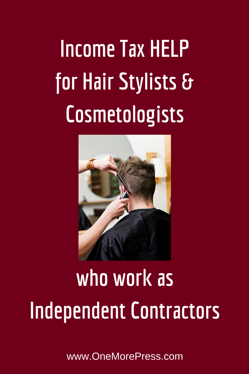 Income Tax Help For Hair Stylists & Cosmetologists Who Work As Independent  Contractors Click To