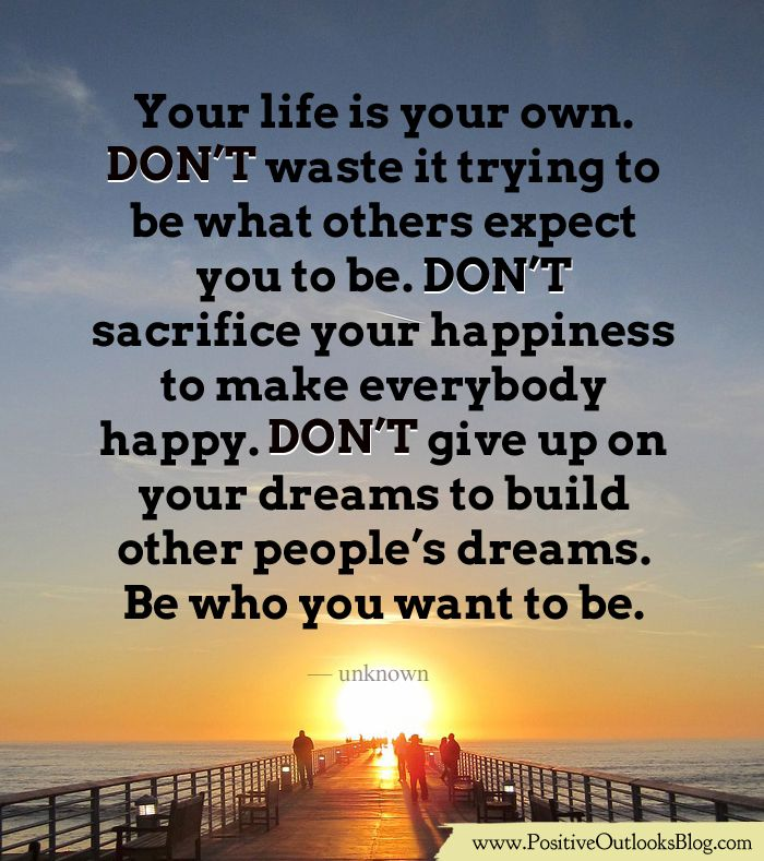 Don T Sacrifice Your Happiness Positive Outlook Positive Quotes Health Positivity