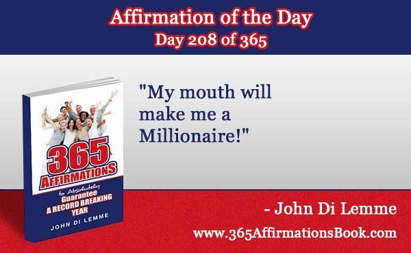 """My mouth will make me a Millionaire!""- John Di Lemme #johndilemme #affirmations"