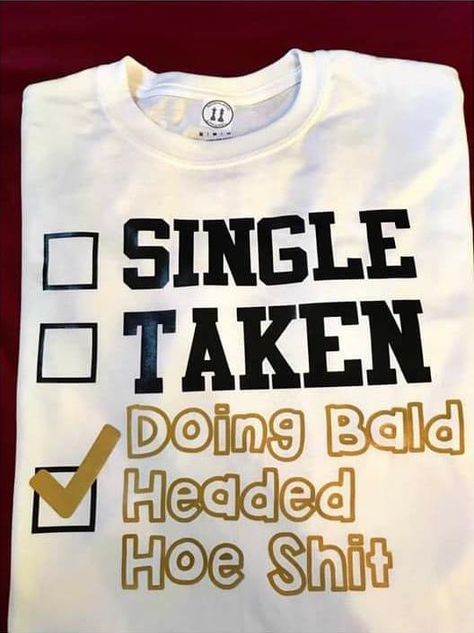 Single Taken Doing Bald Headed Hoe Shit T Shirt
