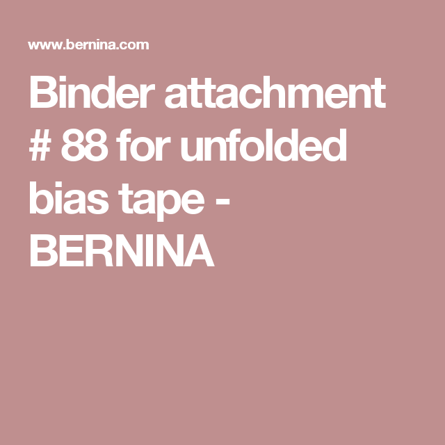 Binder Attachment # 88 For Unfolded Bias Tape