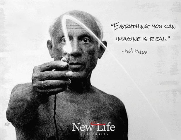 """""""Everything you can imagine is real"""" - Pablo Picasso http://www.newlifeuniversity.com/tryout"""