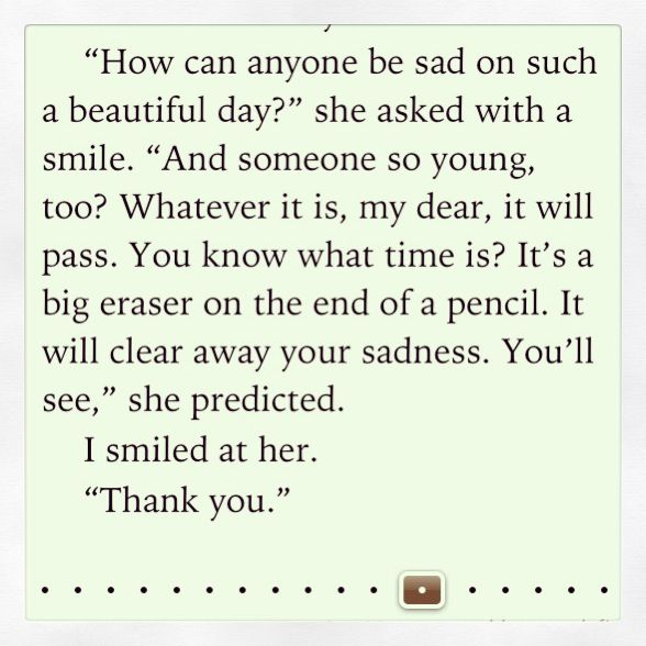 """""""You know what time is? It's a big eraser on the end of a pencil. It will clear away your sadness."""""""