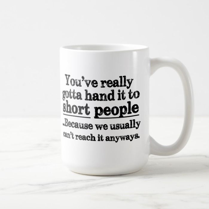 Funny Short People Quote Coffee Mug | Zazzle.com