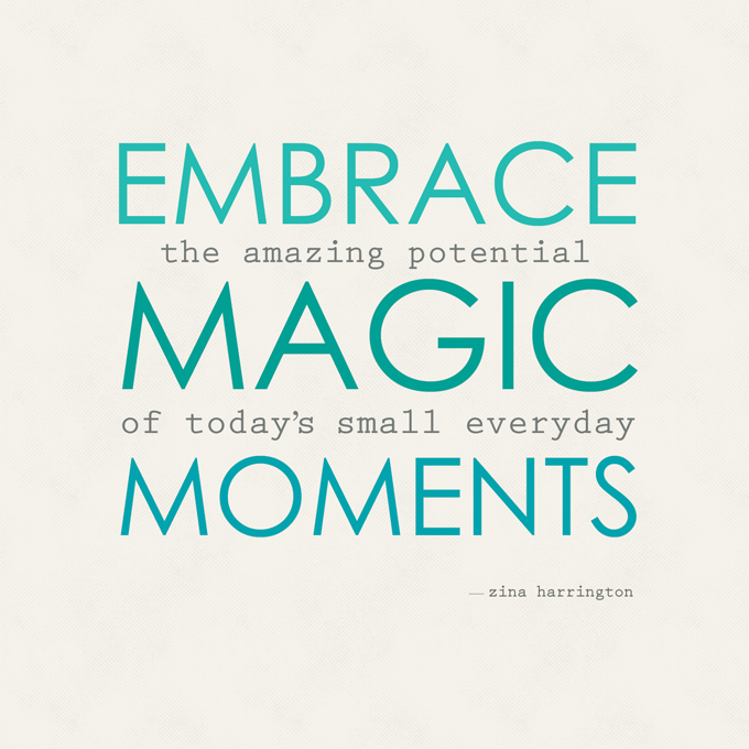 - Embrace the Magic of Everyday Moments