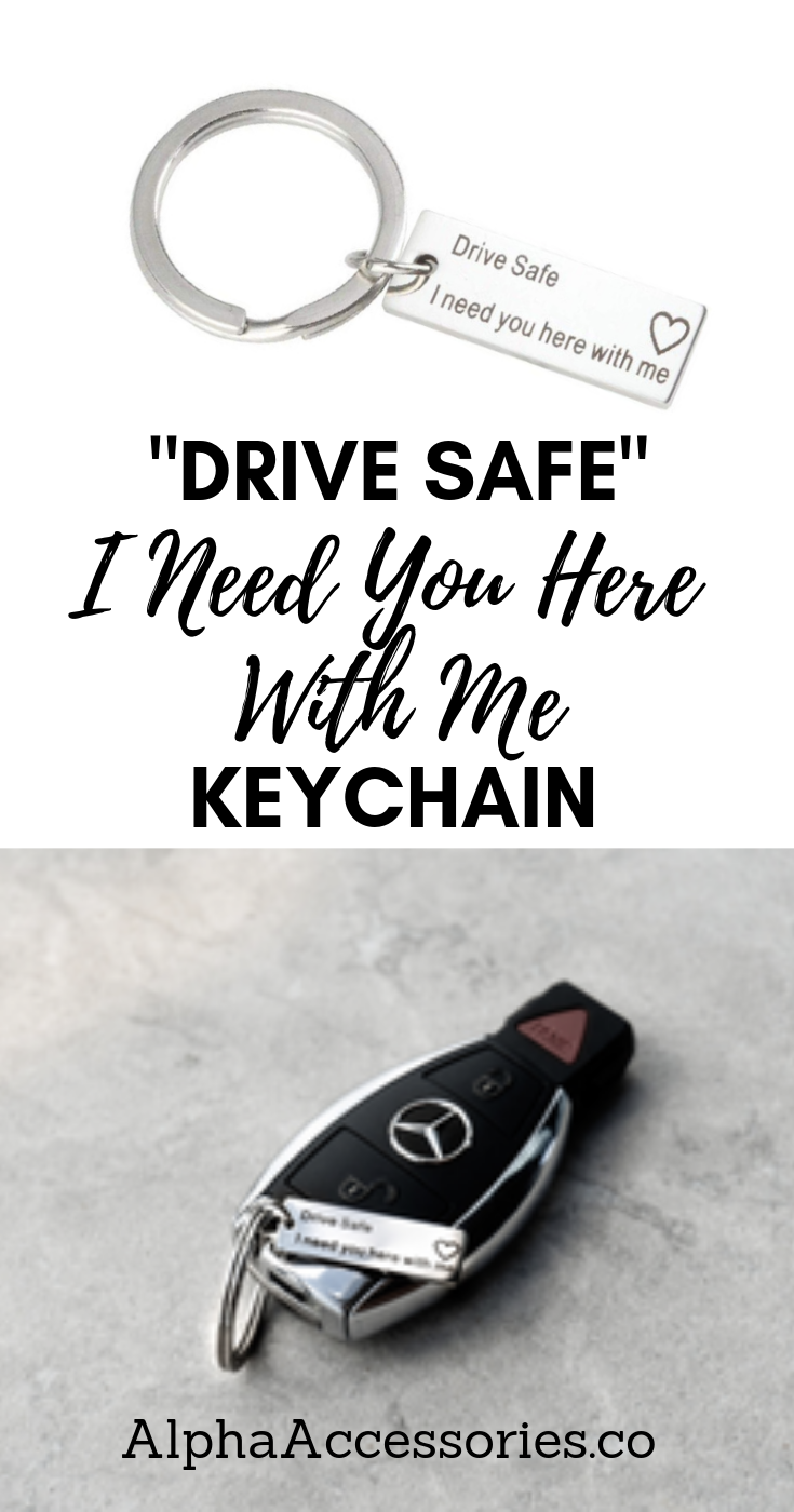 """Drive Safe I Need You Here With Me"" Keychain 