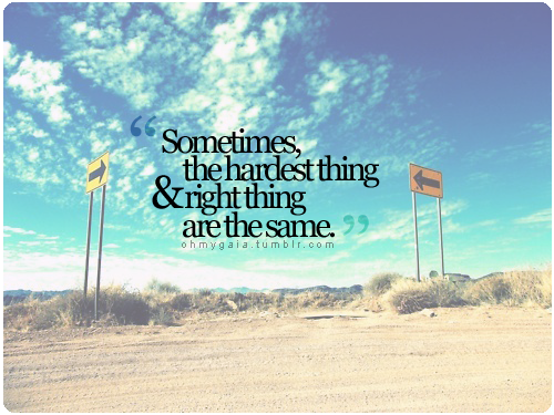 Sometimes The Hardest Things In Life Quotes: Sometimes It Is Hard To Make The Right Decision, The One