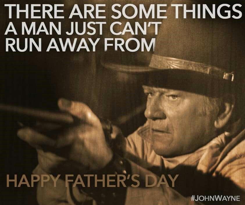 Quotes Johnwayne John Wayne Wayne Happy Fathers Day