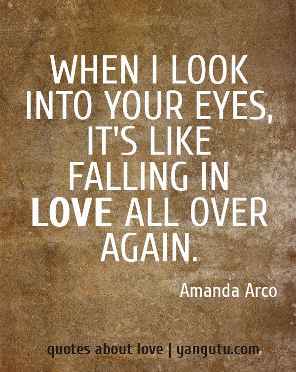 When I Look Into Your Eyes, It's Like Falling In Love All