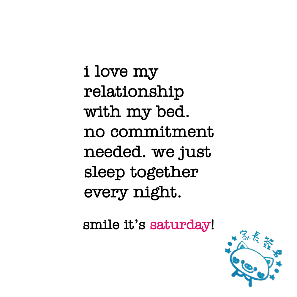 I Love My Relationship With My Bed Saturday Quote Niceandnesty