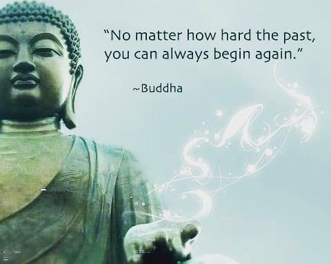 No Matter How Hard The Past You Can Always Begin Again