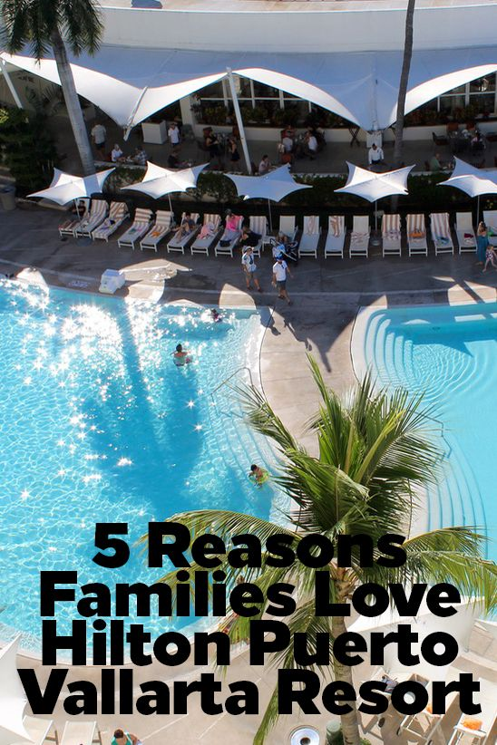 5 Reasons Why the Hilton is the Best Puerto Vallarta All-Inclusive Resort for Families