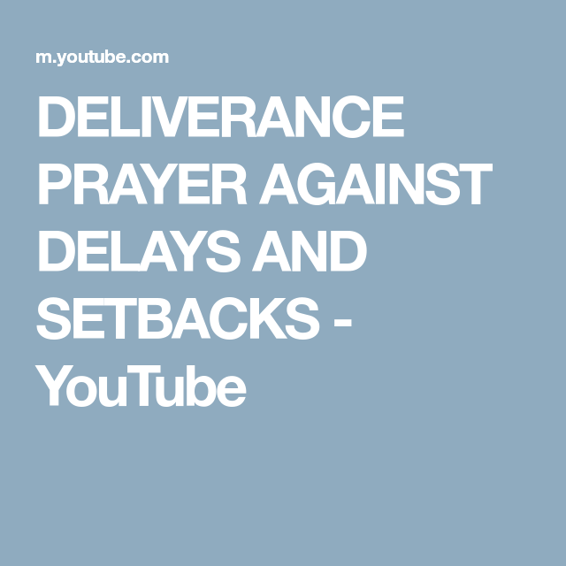 DELIVERANCE PRAYER AGAINST DELAYS AND SETBACKS - YouTube