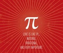 why love is like pi - natural, irrational and very important.