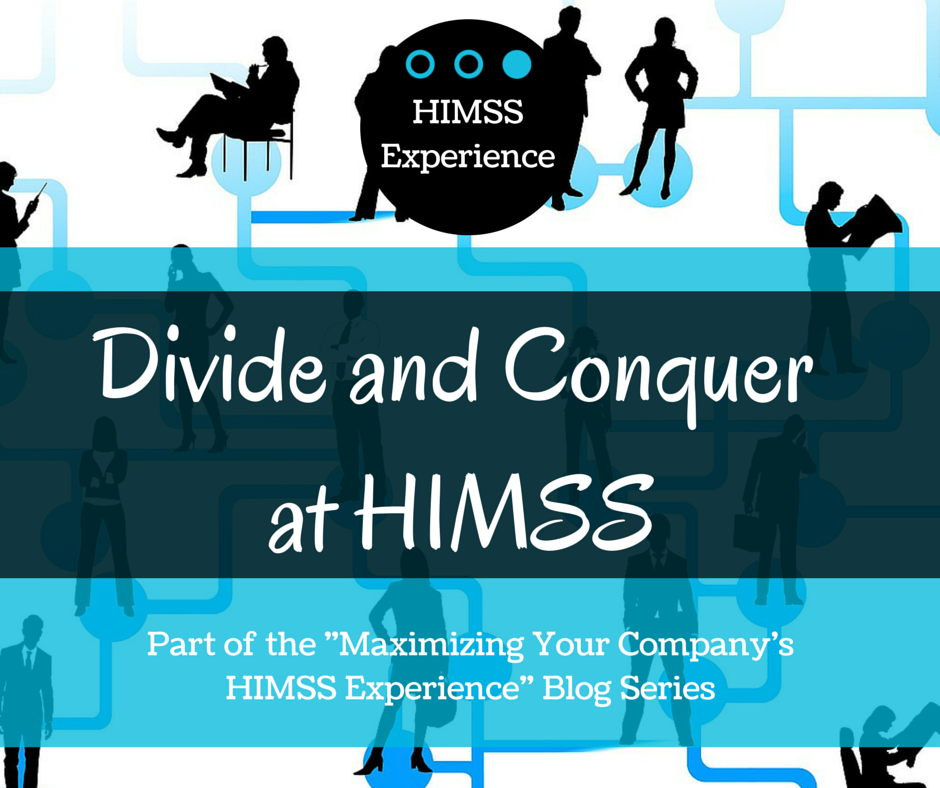 """Maximize your Company's HIMSS Experience: Put a """"Divide and Conquer"""" plan for HIMSS Into Place #HIMSS15"""