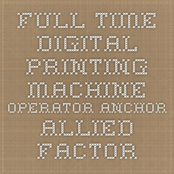 FullTime Digital Printing Machine Operator Anchor Allied Factory