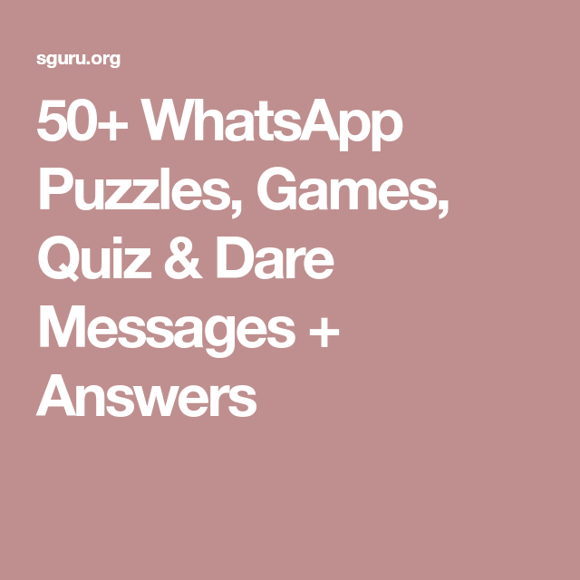 50 Whatsapp Puzzles Games Quiz Dare Messages Answers