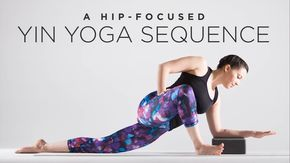 a hipfocused yin yoga sequence  yin yoga sequence yin
