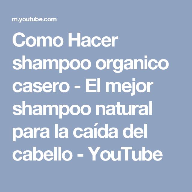 Como Hacer shampoo organico casero - El mejor shampoo natural para la caída del cabello - YouTube