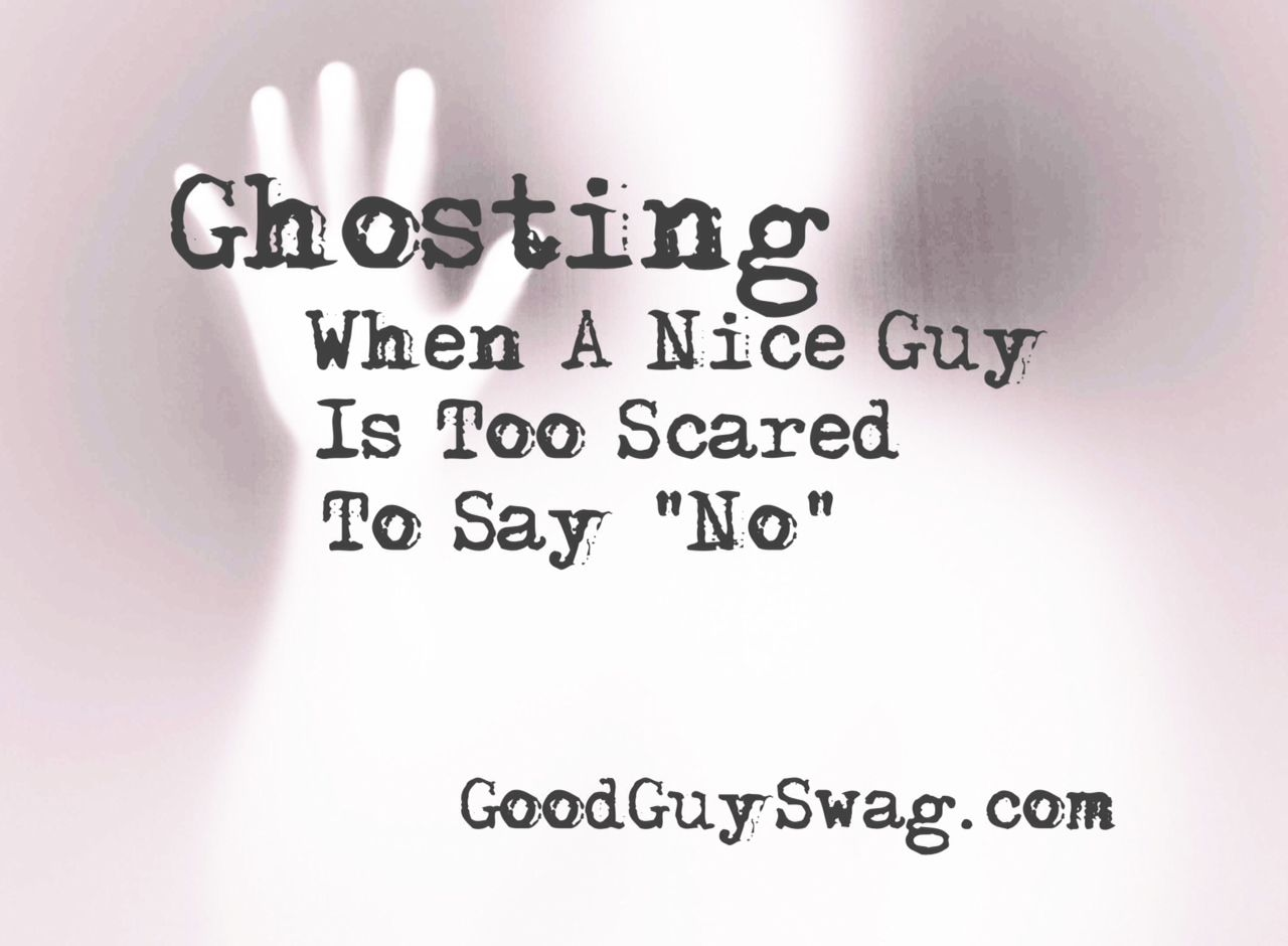 Ghosting When A Nice Guy Is Too Scared To Say No Done Quotes Ghost Quote Be Yourself Quotes