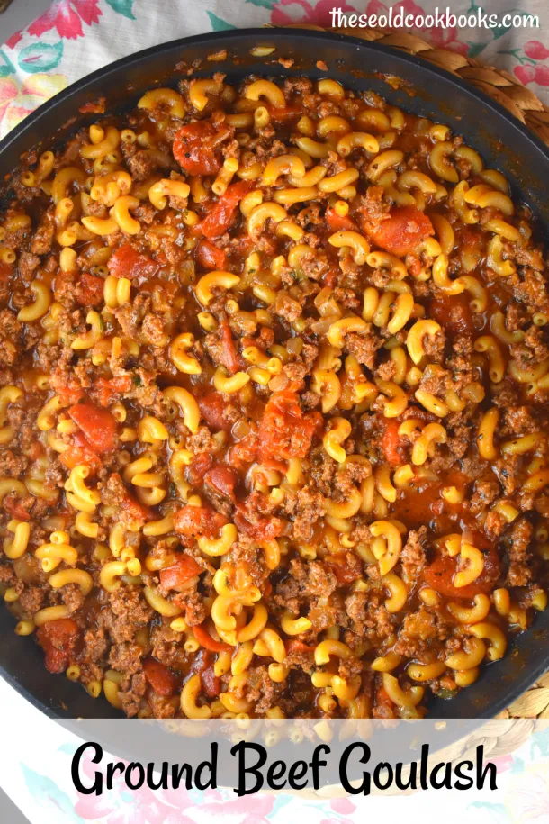 Ground Beef Goulash Recipe These Old Cookbooks In 2020 Ground Beef Goulash Goulash Recipes Beef Goulash