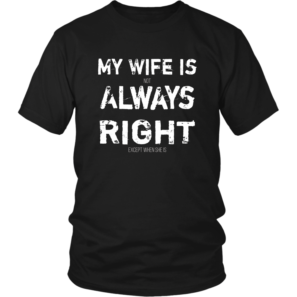 Funny Husband My Wife Is Not Always Right Unisex T Shirt Husband Tshirt Dad To Be Shirts Husband Humor