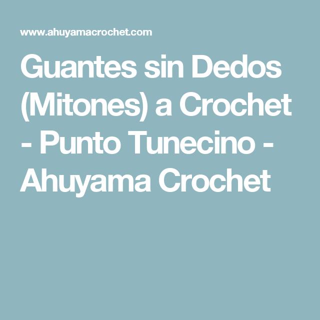 Guantes sin Dedos (Mitones) a Crochet - Punto Tunecino - Ahuyama ...
