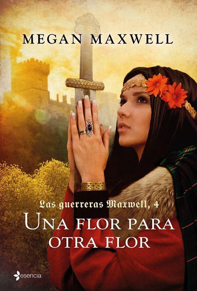 Las Guerreras Maxwell Una Flor Para Otra Flor Megan Maxwell Descargar Libros Epub Y Pdf Gratis Megan Maxwell Libros Megan Maxwell Maxwell
