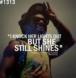 I Knock Her Lights Out But She Still Shines Lil Wayne Quotes