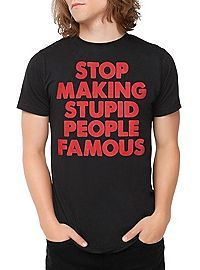 17c321bef HOTTOPIC.COM - Stop Making Stupid People Famous T-Shirt | FAVORITE ...