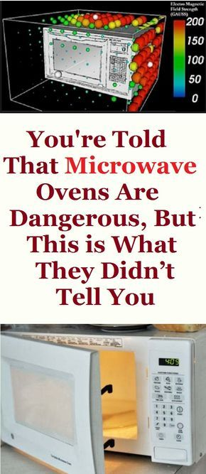 You Re Told That Microwave Ovens Are Dangerous But This Is What They Didn T Tell
