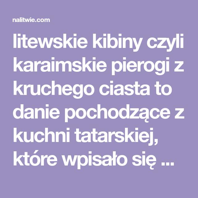 Litewskie Kibiny Czyli Karaimskie Pierogi Z Kruchego Ciasta To Danie Pochodzace Z Kuchni Tatarskiej Ktore Wpisalo Sie Na Dobre W Tradycje Litewska