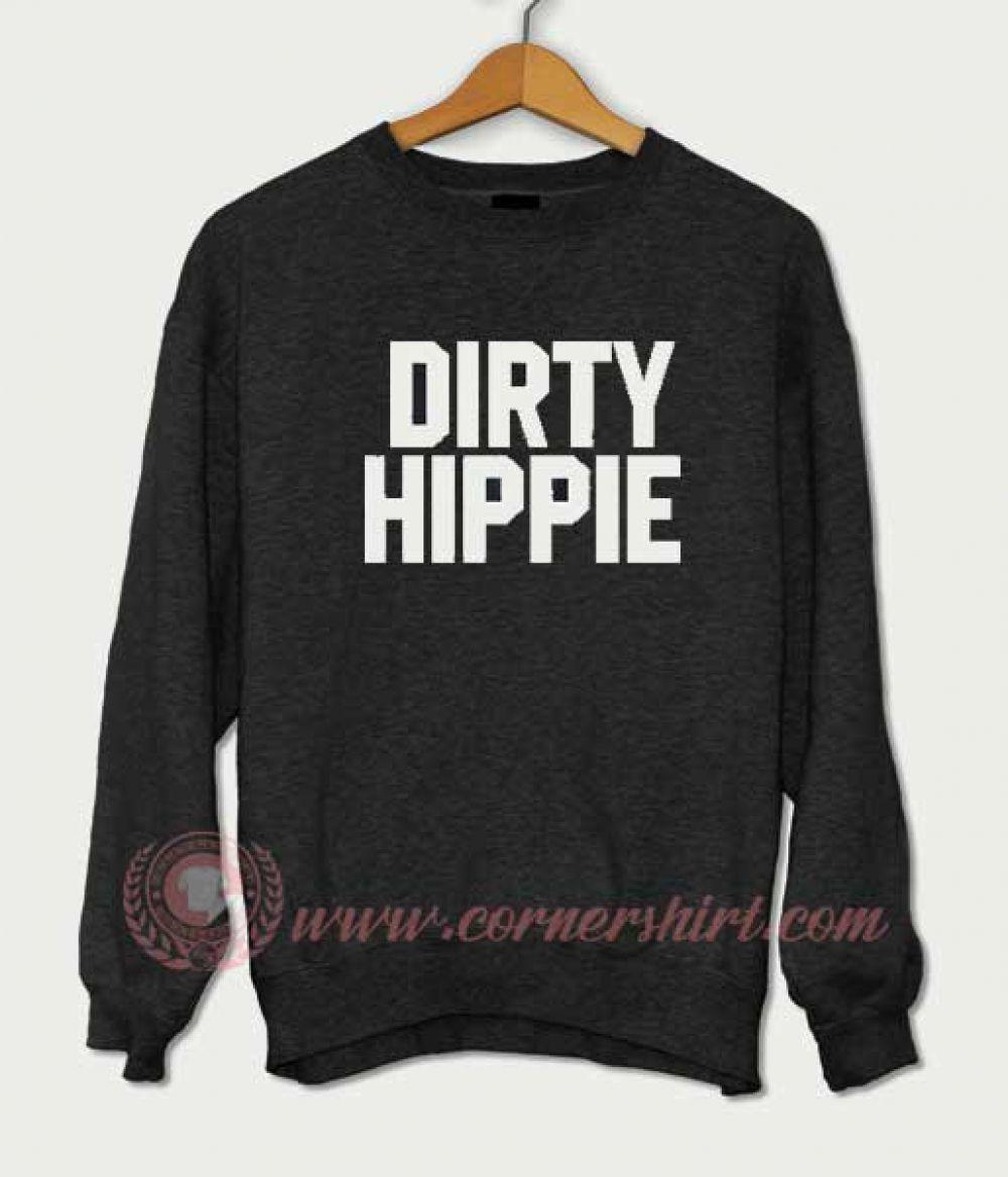 4c8e0aca0 Dirty Hippie Sweatshirt | Clothing | Custom made t shirts ...