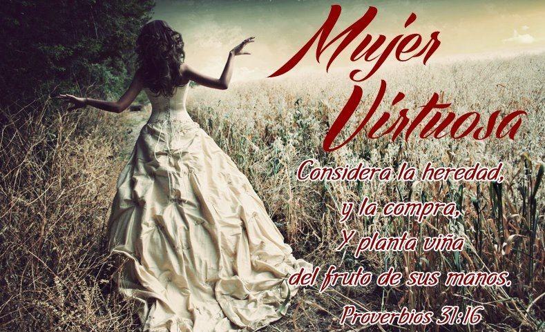 Mujer Virtuosa considera la heredad, y la compra, y planta viña del fruto de sus manos