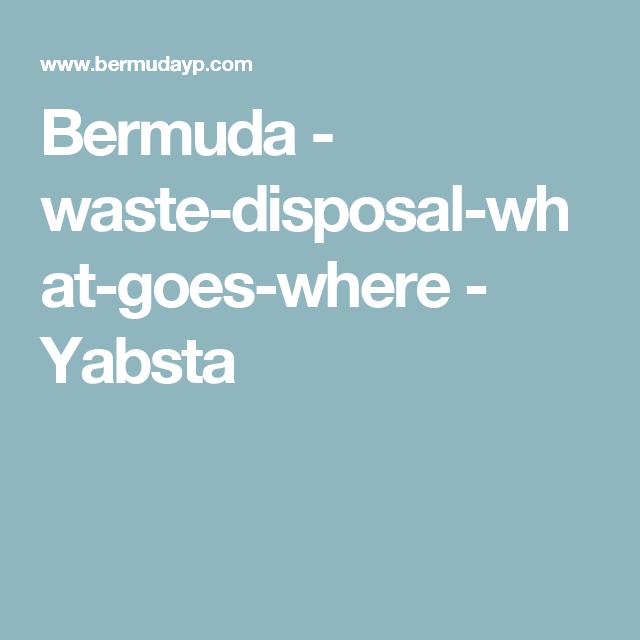 Bermuda Waste Disposal What Goes Where Yabsta Waste Disposal Disposable Waste