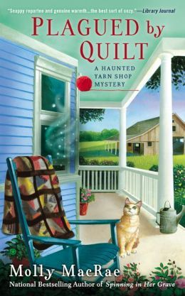 Plagued By Quilt (Haunted Yarn Shop Mystery Series #4) by Molly MacRae