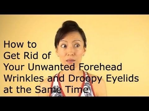How to Get Rid of Your Unwanted Forehead Wrinkles & Droopy Eyelids at the Same Time - YouTube