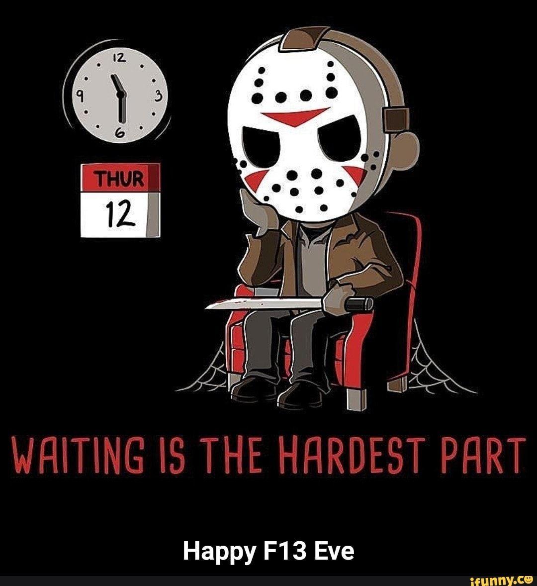 Happy F13 Eve Happy F13 Eve iFunny ) Horror movies