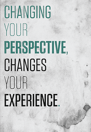 Changing your perspective, changes your experience. | You ...