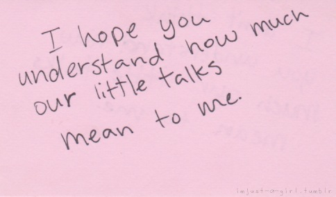 I hope you understand how much our little talks... | Quotes that ...