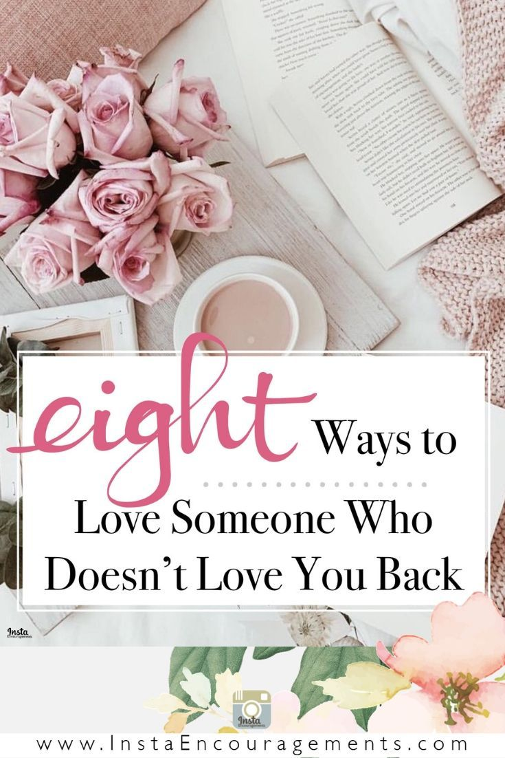 8 ways to love someone who doesnt love you back loving
