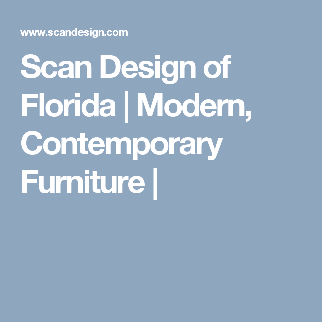 Scan Design of Florida Modern Contemporary Furniture