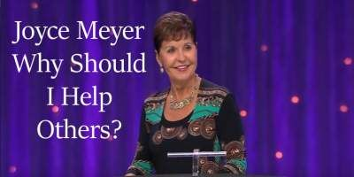 Why Should I Help Others? - Joyce Meyer | Joyce Meyer Ministries